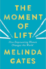 Moment of Lift : How Empowering Women Changes the World, The