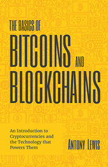 Basics of Bitcoins and Blockchains : An Introduction to Cryptocurrencies , The