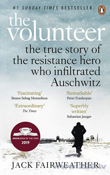 Volunteer : The True Story of the Resistance Hero who Infiltrated Auschwitz - Costa Book of the Year