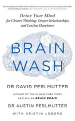 Brain Wash : Detox Your Mind for Clearer Thinking, Deeper Relationships and Lasting Happiness цена и информация | Brain Wash : Detox Your Mind for Clearer Thinking, Deeper Relationships and Lasting Happiness | 220.lv