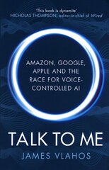 Talk to Me : Amazon, Google, Apple and the Race for Voice-Controlled AI цена и информация | Talk to Me : Amazon, Google, Apple and the Race for Voice-Controlled AI | 220.lv